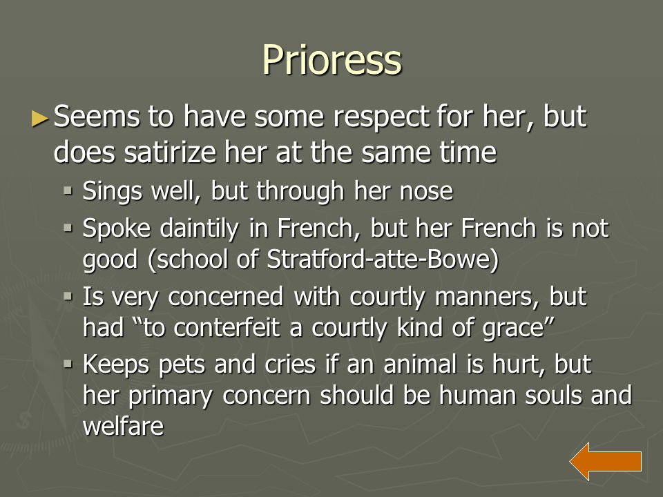 Prioress ► Seems to have some respect for her, but does satirize her at the same time  Sings well, but through her nose  Spoke daintily in French, b