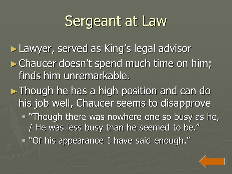 Sergeant at Law ► Lawyer, served as King's legal advisor ► Chaucer doesn't spend much time on him; finds him unremarkable. ► Though he has a high posi