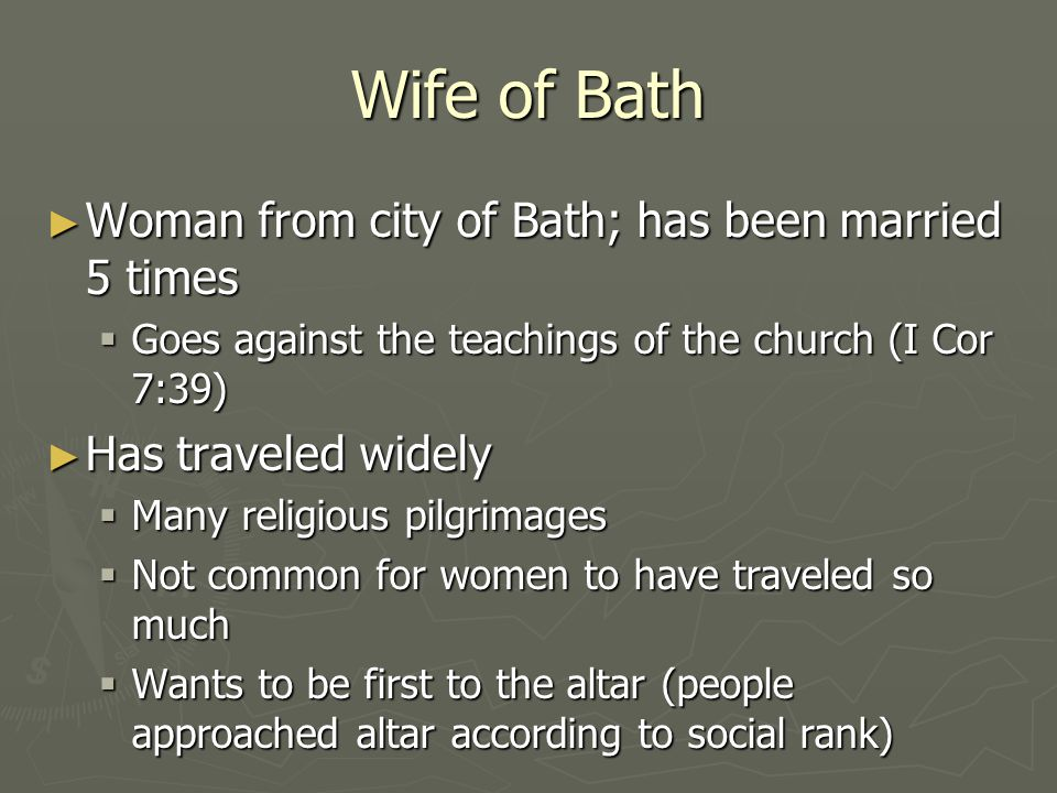 Wife of Bath ► Woman from city of Bath; has been married 5 times  Goes against the teachings of the church (I Cor 7:39) ► Has traveled widely  Many