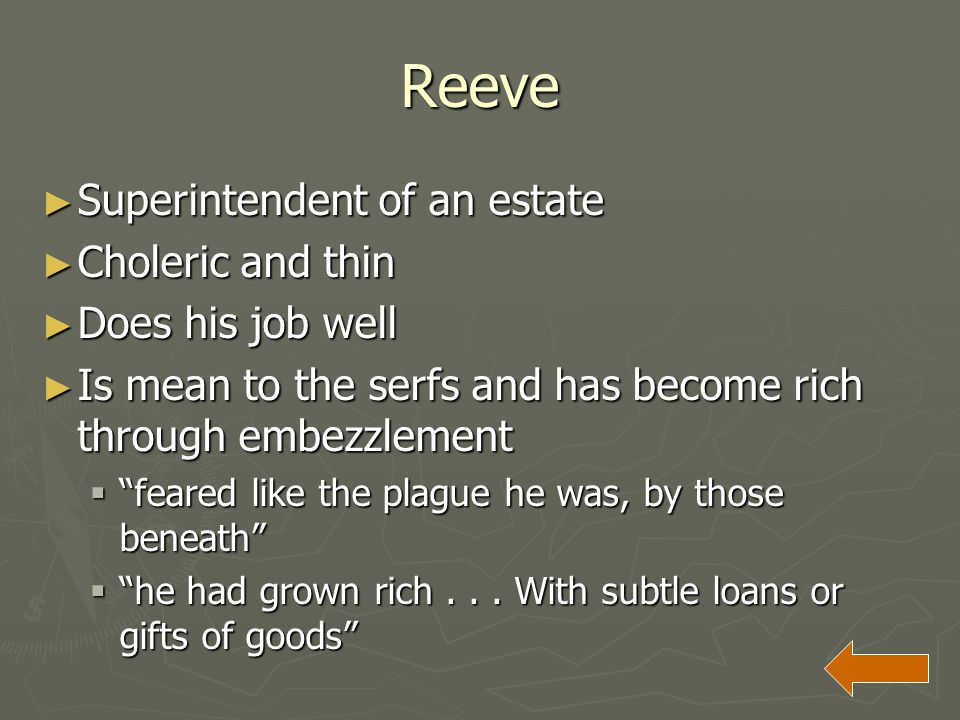 """Reeve ► Superintendent of an estate ► Choleric and thin ► Does his job well ► Is mean to the serfs and has become rich through embezzlement  """"feared"""