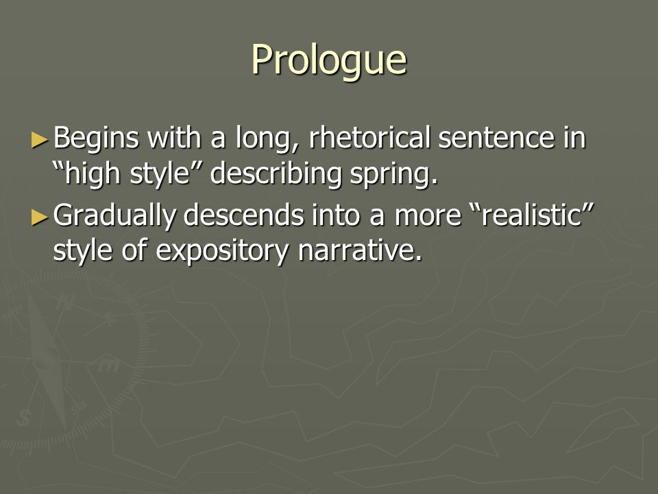 """Prologue ► Begins with a long, rhetorical sentence in """"high style"""" describing spring. ► Gradually descends into a more """"realistic"""" style of expository"""