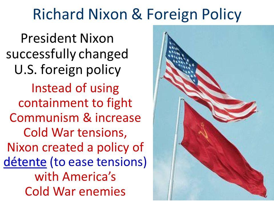 Richard Nixon & Foreign Policy President Nixon successfully changed U.S.