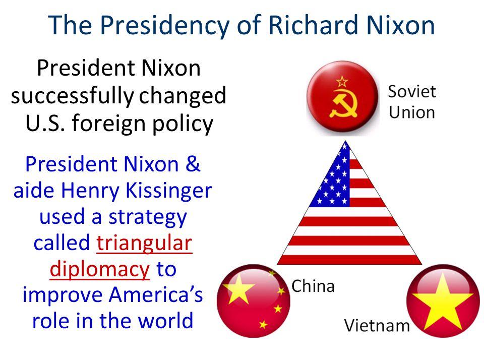 The Presidency of Richard Nixon President Nixon successfully changed U.S.