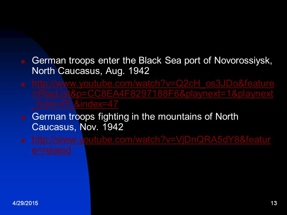 4/29/201513 German troops enter the Black Sea port of Novorossiysk, North Caucasus, Aug. 1942 http://www.youtube.com/watch?v=Q2cH_os3JDo&feature =Play