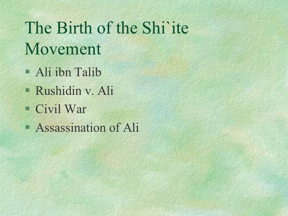 The Birth of the Shi`ite Movement §Ali ibn Talib §Rushidin v. Ali §Civil War §Assassination of Ali