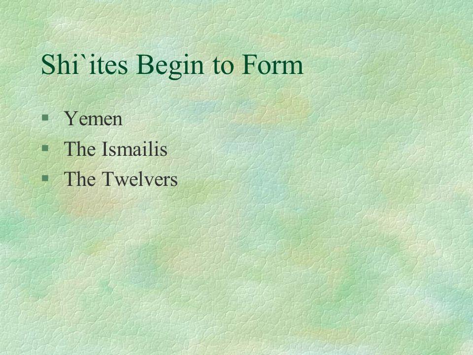 Shi`ites Begin to Form § Yemen § The Ismailis § The Twelvers