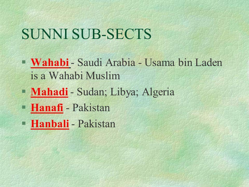 SUNNI SUB-SECTS §Wahabi - Saudi Arabia - Usama bin Laden is a Wahabi Muslim §Mahadi - Sudan; Libya; Algeria §Hanafi - Pakistan §Hanbali - Pakistan
