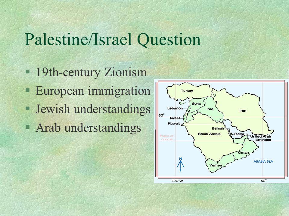 Palestine/Israel Question §19th-century Zionism §European immigration §Jewish understandings §Arab understandings