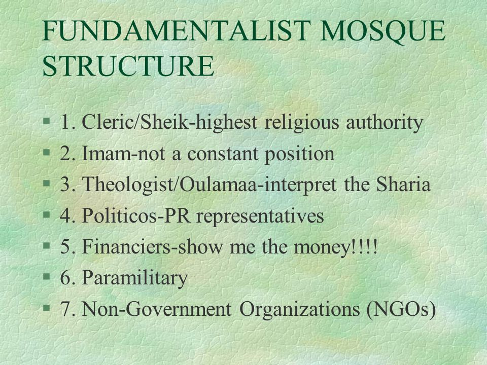 FUNDAMENTALIST MOSQUE STRUCTURE §1. Cleric/Sheik-highest religious authority §2.