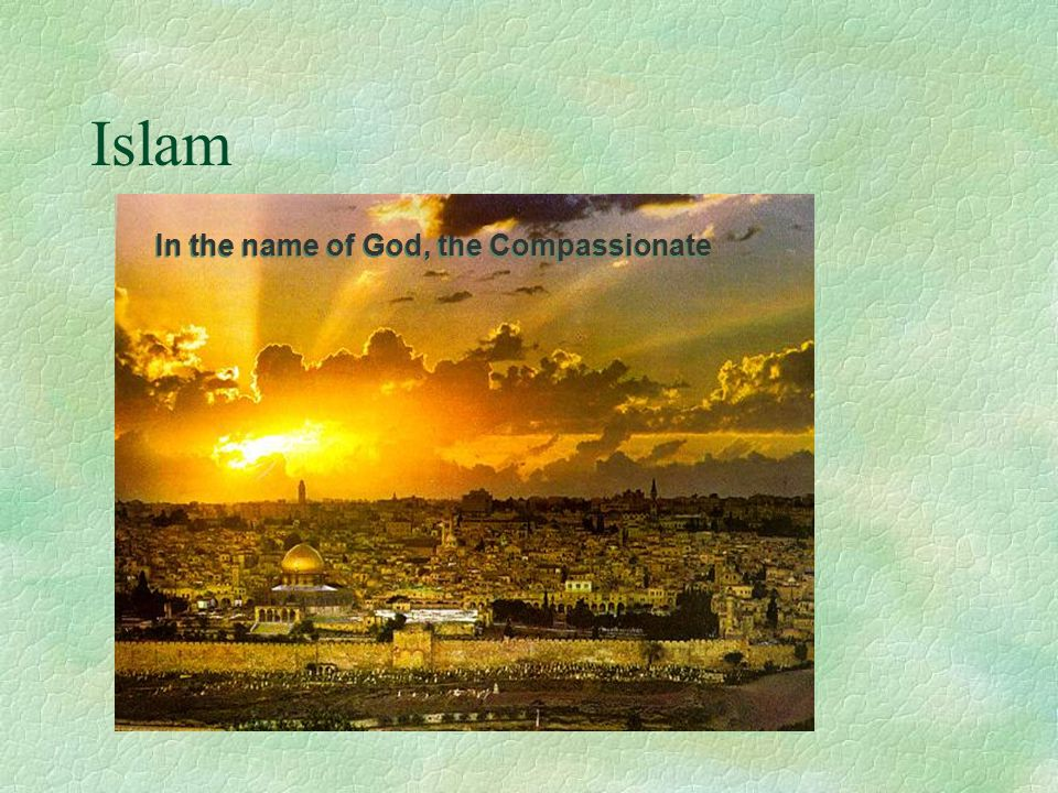 Islam In the name of God, the Compassionate