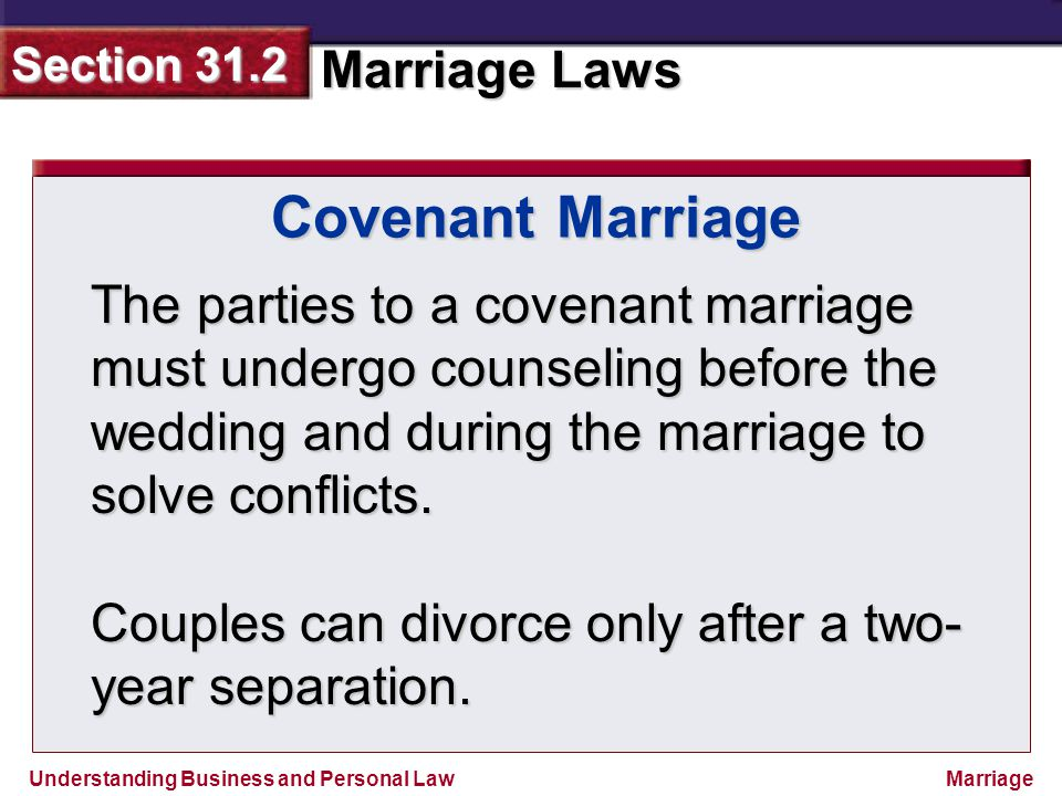 Understanding Business and Personal Law Marriage Laws Section 31.2 Marriage The parties to a covenant marriage must undergo counseling before the wedd