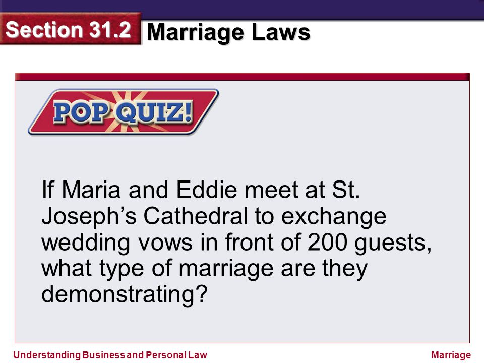 Understanding Business and Personal Law Marriage Laws Section 31.2 Marriage If Maria and Eddie meet at St. Joseph's Cathedral to exchange wedding vows