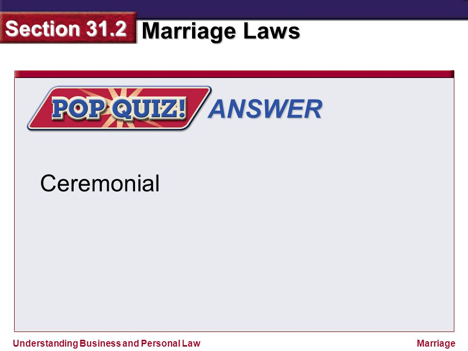 Understanding Business and Personal Law Marriage Laws Section 31.2 Marriage ANSWER Ceremonial