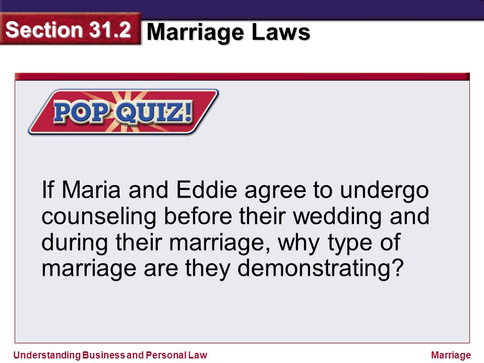Understanding Business and Personal Law Marriage Laws Section 31.2 Marriage If Maria and Eddie agree to undergo counseling before their wedding and du