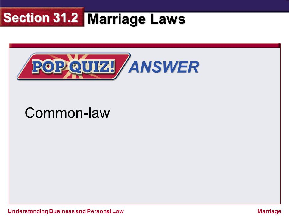 Understanding Business and Personal Law Marriage Laws Section 31.2 Marriage ANSWER Common-law