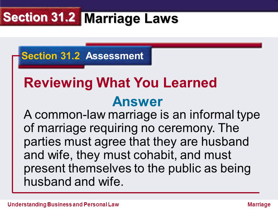 Understanding Business and Personal Law Marriage Laws Section 31.2 Marriage Reviewing What You Learned A common-law marriage is an informal type of ma