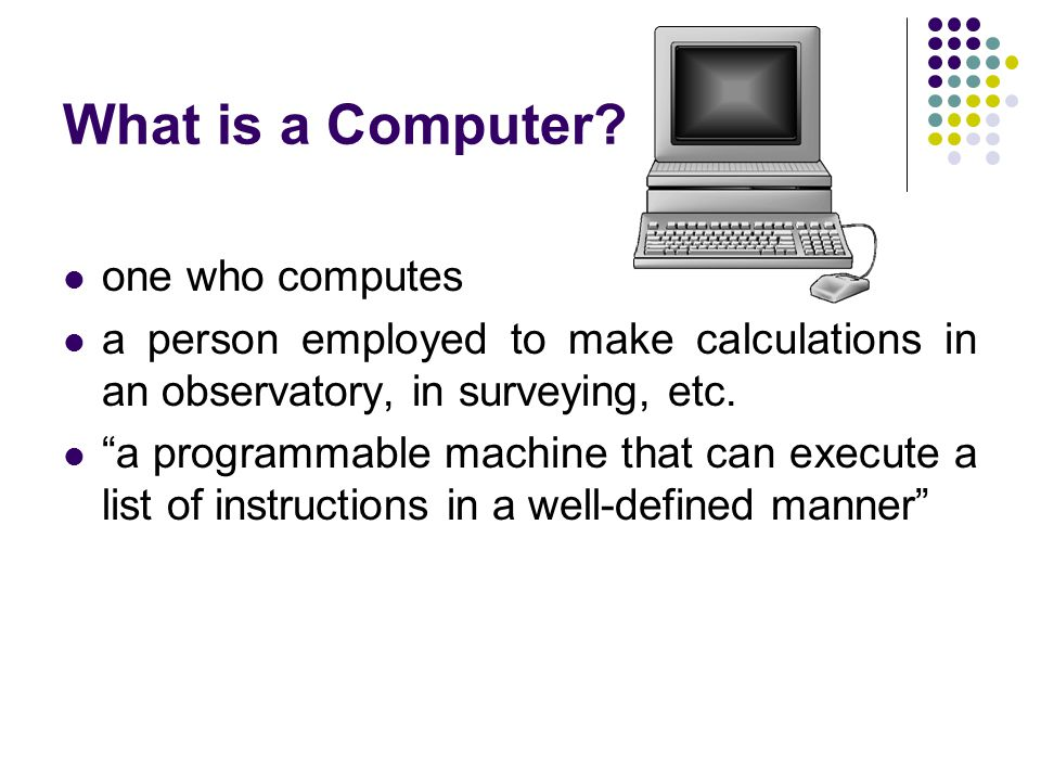 What is a modern computer A machine which can execute billions of instructions per second.