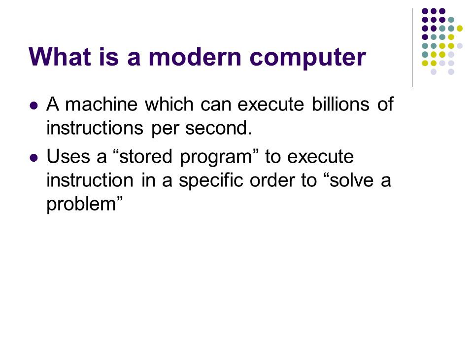 Modern Computers are assemblies of components Six logical units of computer system Input unit Mouse, keyboard Output unit Printer, monitor, audio speakers Memory unit Retains input and processed information Arithmetic and logic unit (ALU) Performs calculations Central processing unit (CPU) Supervises operation of other devices Secondary storage unit Hard drives, floppy drives