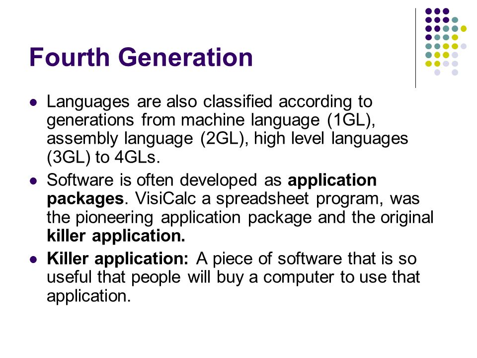 Fourth Generation Languages are also classified according to generations from machine language (1GL), assembly language (2GL), high level languages (3