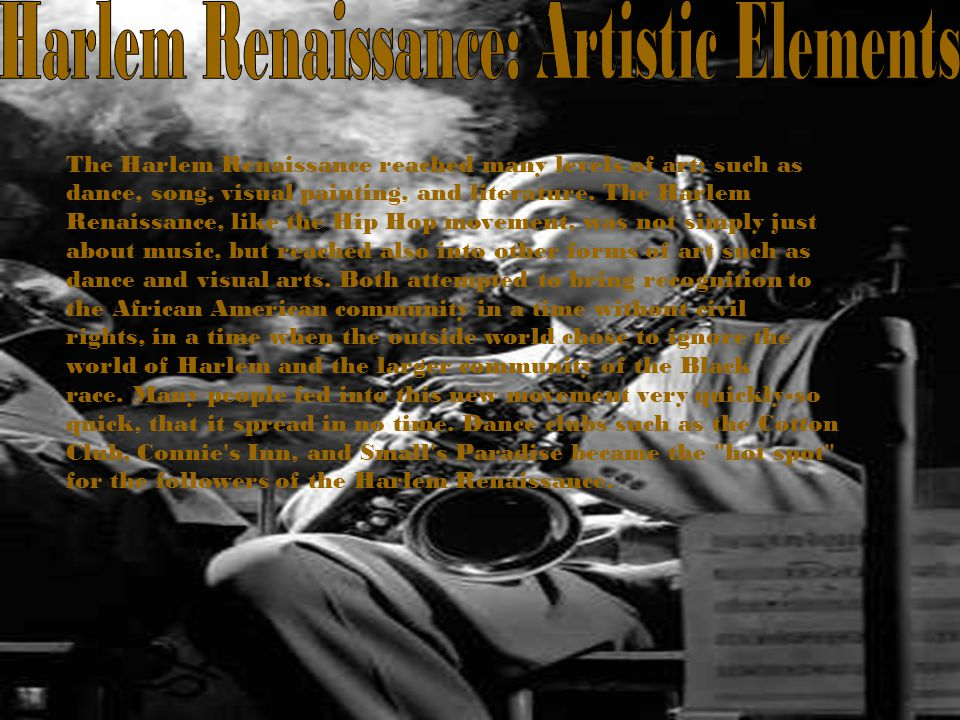 The Harlem Renaissance reached many levels of art; such as dance, song, visual painting, and literature.