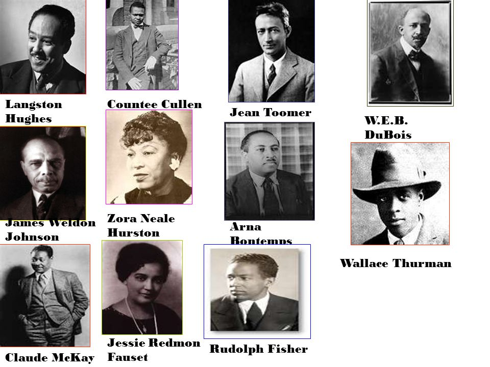 Langston Hughes James Weldon Johnson Claude McKay Countee Cullen Zora Neale Hurston Jessie Redmon Fauset Jean Toomer Arna Bontemps Rudolph Fisher W.E.