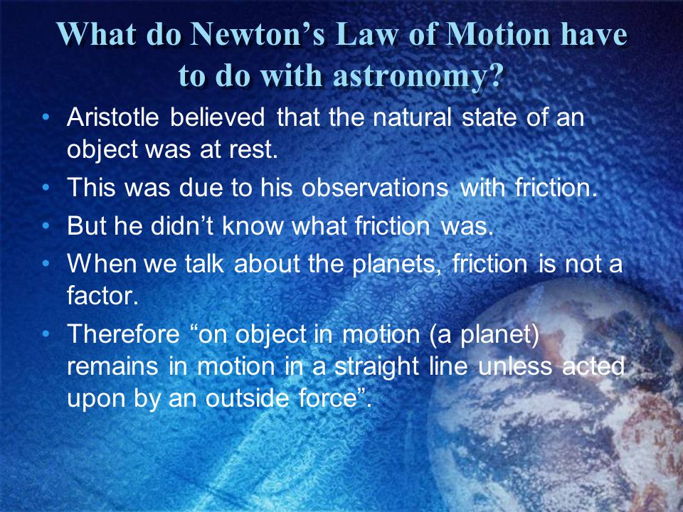 What do Newton's Law of Motion have to do with astronomy.