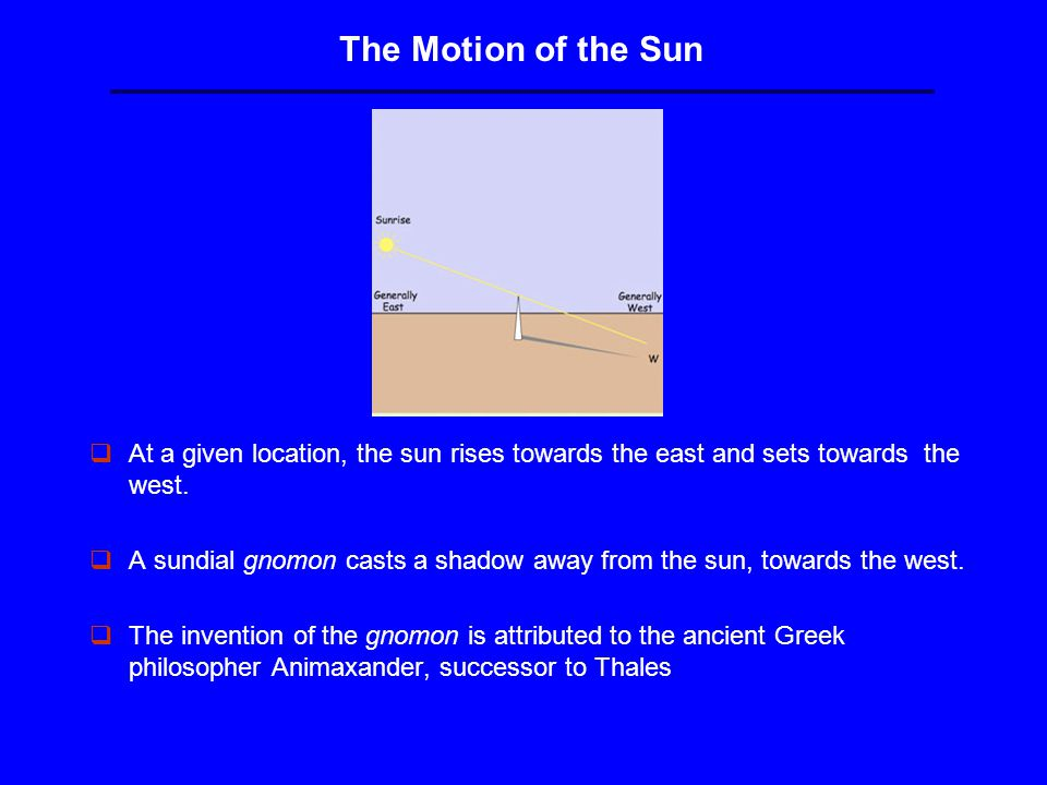 The Motion of the Sun qAt a given location, the sun rises towards the east and sets towards the west.