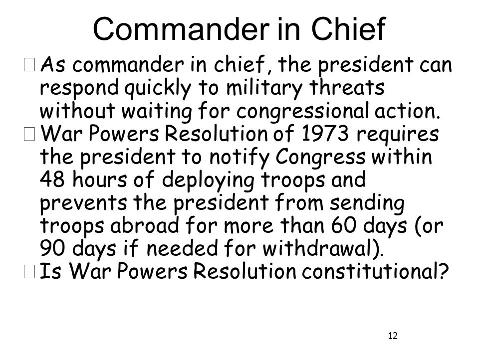 12 Commander in Chief ★ As commander in chief, the president can respond quickly to military threats without waiting for congressional action.
