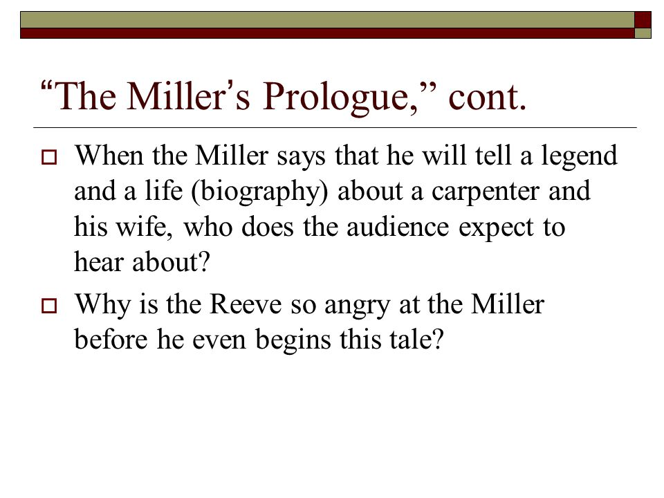 """""""The Miller's Prologue,"""" cont.  When the Miller says that he will tell a legend and a life (biography) about a carpenter and his wife, who does the a"""