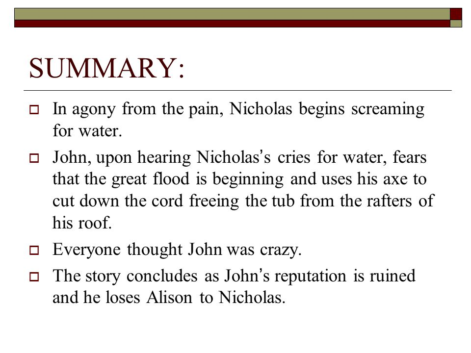 SUMMARY:  In agony from the pain, Nicholas begins screaming for water.  John, upon hearing Nicholas's cries for water, fears that the great flood is