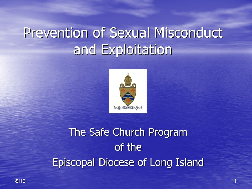 1SHE Prevention of Sexual Misconduct and Exploitation The Safe Church Program of the Episcopal Diocese of Long Island