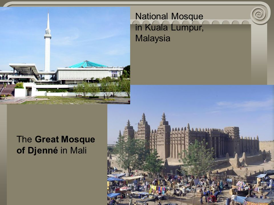 National Mosque in Kuala Lumpur, Malaysia The Great Mosque of Djenné in Mali