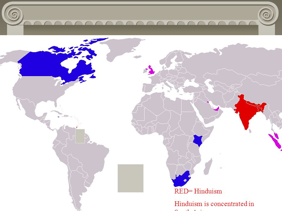 RED= Hinduism Hinduism is concentrated in South Asia