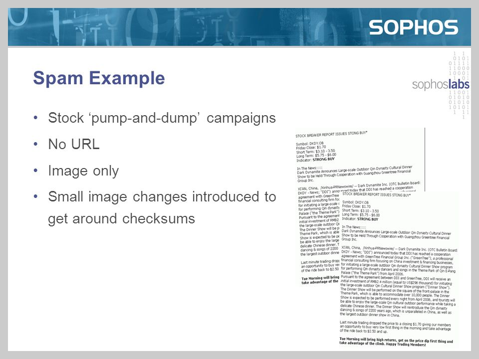 Spam Example Stock 'pump-and-dump' campaigns No URL Image only Small image changes introduced to get around checksums