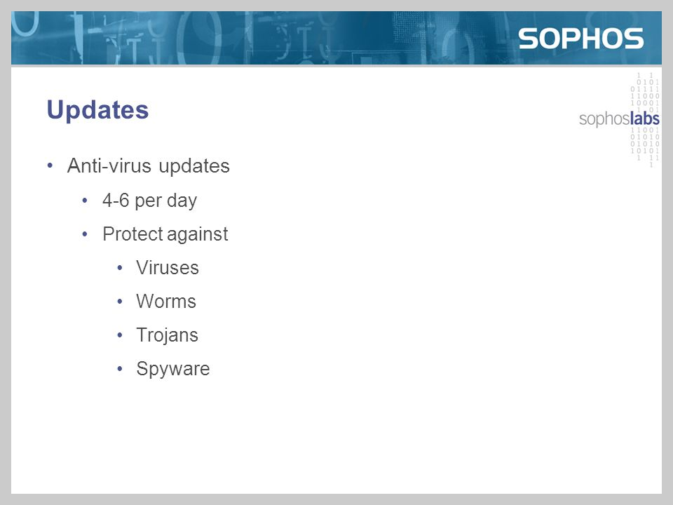 Updates Anti-virus updates 4-6 per day Protect against Viruses Worms Trojans Spyware