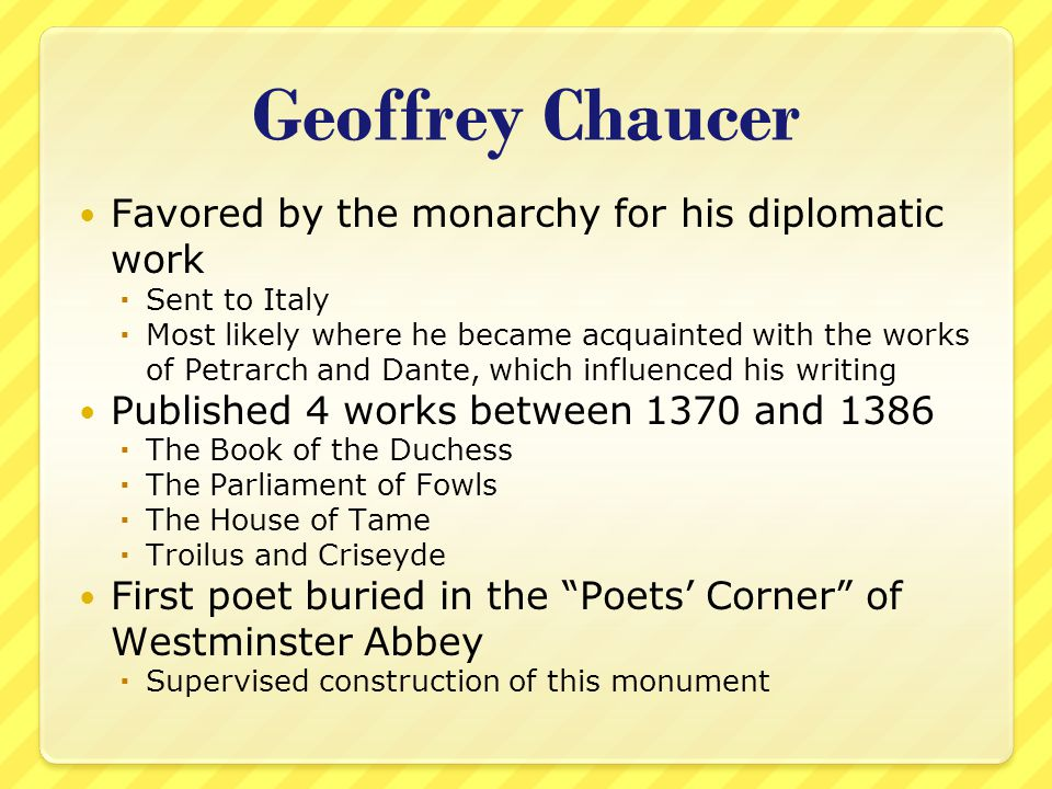 Geoffrey Chaucer The Canterbury Tales, Chaucer's masterpiece, was never completed  Began in 1387  Ended with Chaucer's death on October 25, 1400