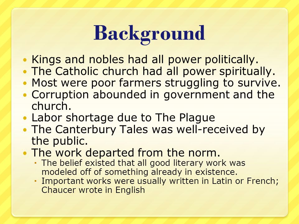 Background 29 pilgrims plus Chaucer, who is the Narrator, and the Host Leaving from The Tabard Inn outside London Traveling to the shrine of St.