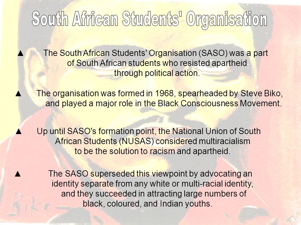▲ The South African Students Organisation (SASO) was a part of South African students who resisted apartheid through political action.