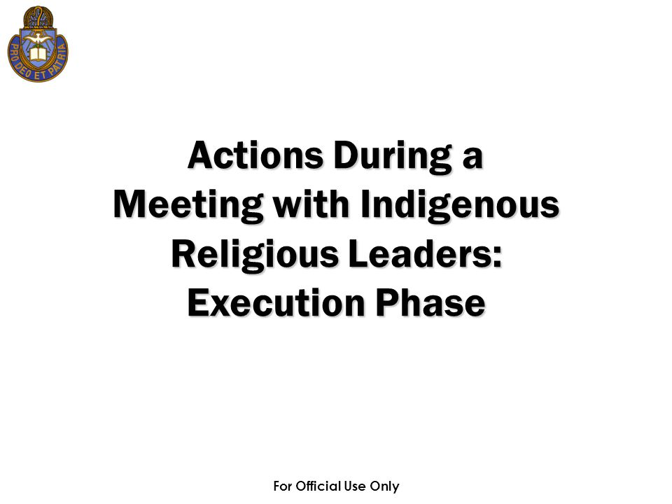 For Official Use Only Actions During a Meeting with Indigenous Religious Leaders: Execution Phase