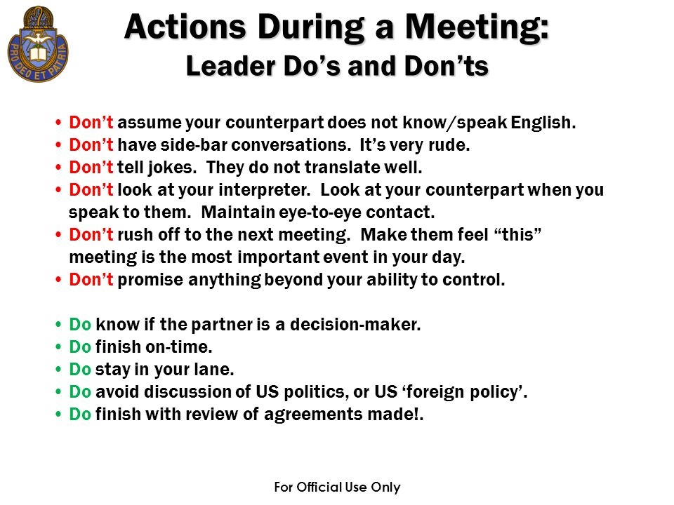 For Official Use Only Actions During a Meeting: Leader Do's and Don'ts Don't assume your counterpart does not know/speak English. Don't have side-bar