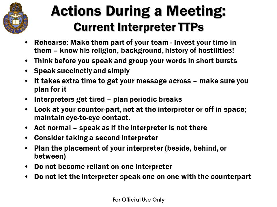 For Official Use Only Rehearse: Make them part of your team - Invest your time in them – know his religion, background, history of hostilities! Think