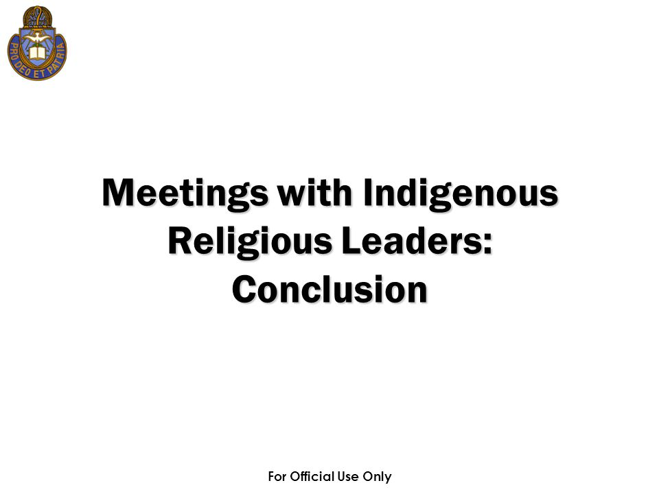 For Official Use Only Meetings with Indigenous Religious Leaders: Conclusion