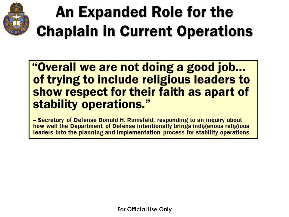 """For Official Use Only An Expanded Role for the Chaplain in Current Operations """"Overall we are not doing a good job… of trying to include religious lea"""