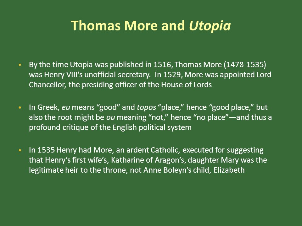 Thomas More and Utopia By the time Utopia was published in 1516, Thomas More (1478-1535) was Henry VIII's unofficial secretary.