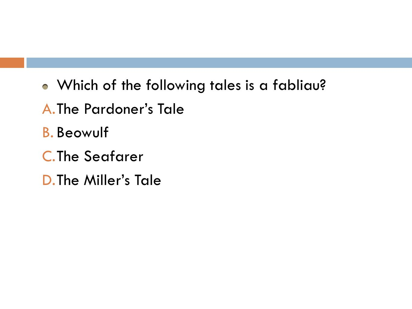 Which of the following tales is a fabliau. A. The Pardoner's Tale B.