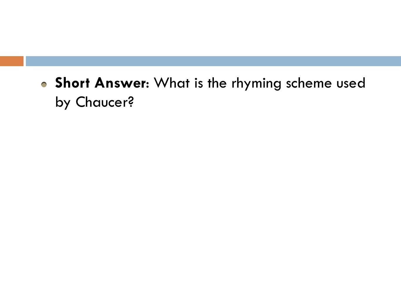 Short Answer: What is the rhyming scheme used by Chaucer
