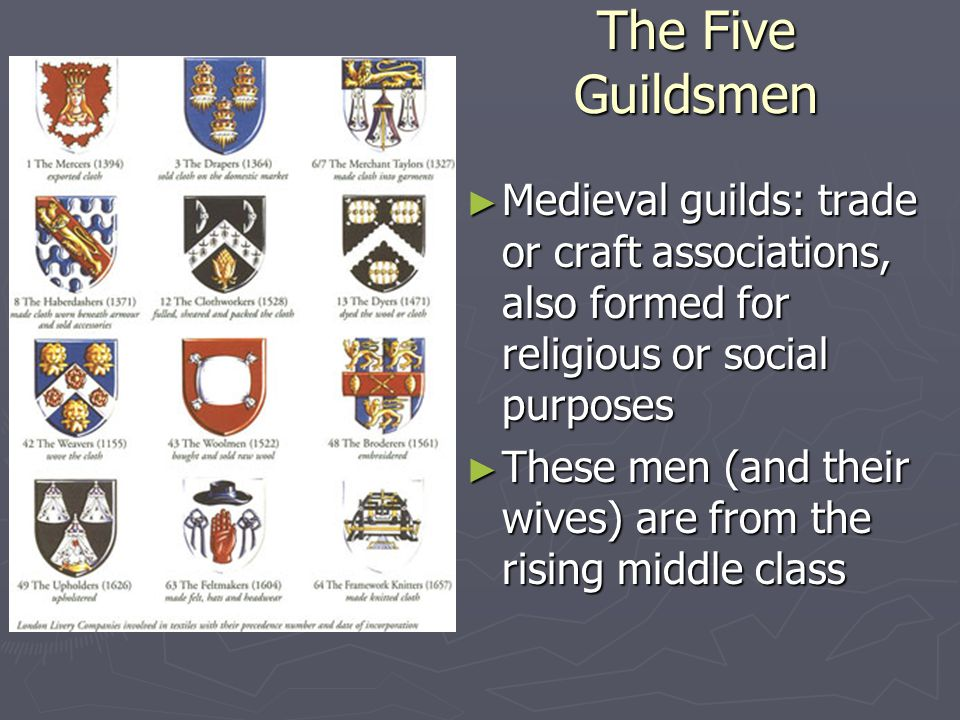 The Five Guildsmen ► Medieval guilds: trade or craft associations, also formed for religious or social purposes ► These men (and their wives) are from