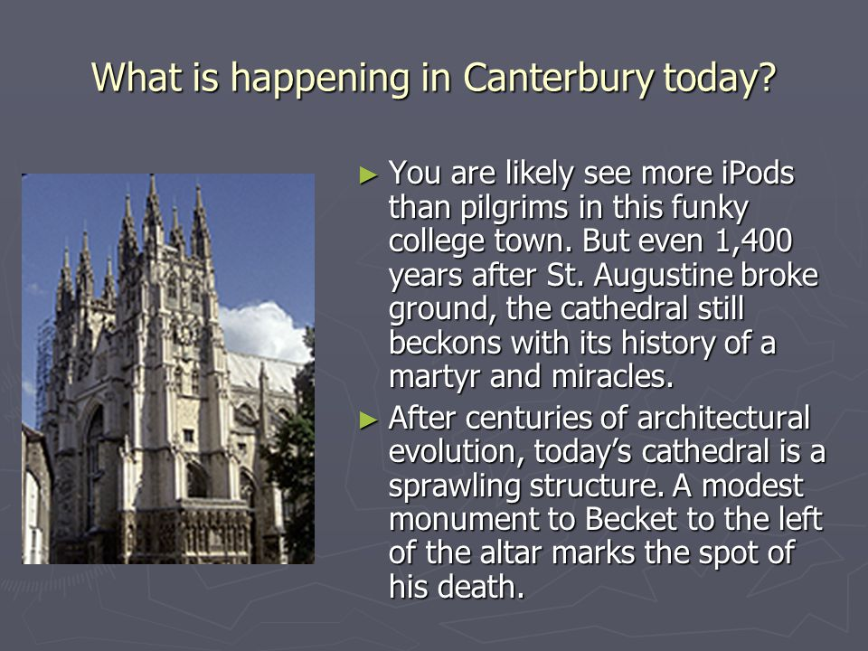 What is happening in Canterbury today? ► You are likely see more iPods than pilgrims in this funky college town. But even 1,400 years after St. August
