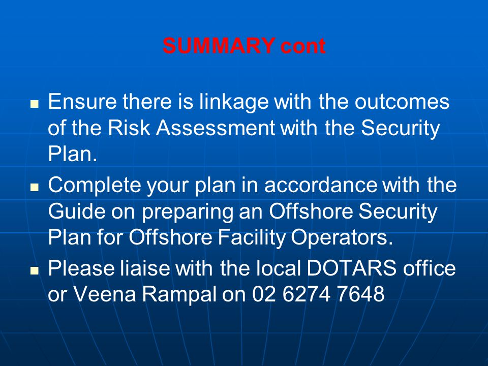 SUMMARY cont Ensure there is linkage with the outcomes of the Risk Assessment with the Security Plan.