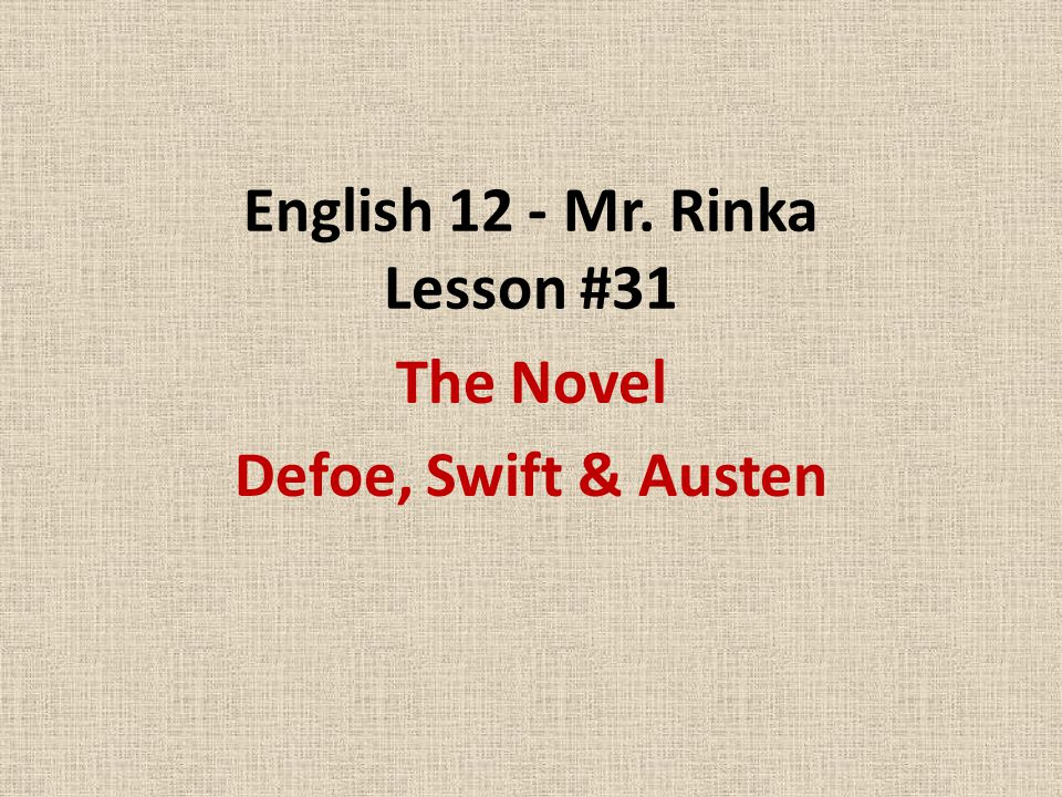 English 12 - Mr. Rinka Lesson #31 The Novel Defoe, Swift & Austen